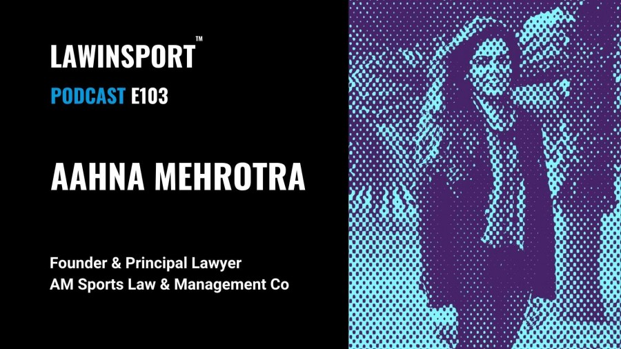 Aahna Mehrotra, Founder & Principal Lawyer at AM Sports Law & Management Co - E103