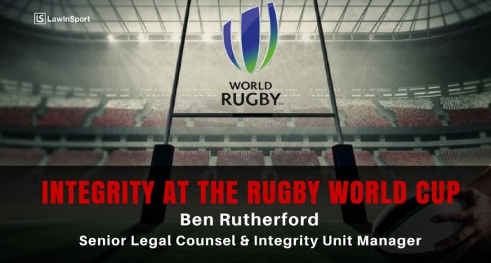 Protecting the integrity of the Rugby World Cup - Ben Rutherford, Senior Legal Counsel and Integrity Unit Manager at World Rugby - Episode 36