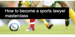 How to become a sports lawyer masterclass 14 July 2014