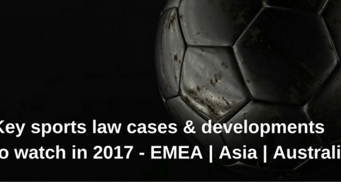 Title image for key sports law cases & developments to watch in 2017 - Europe, the Middle East, Africa, Asia, Austrlia