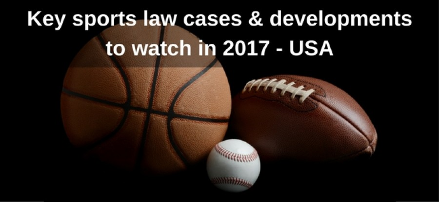 Key Sports Law Cases And Developments To Watch In 2017 Usa Lawinsport
