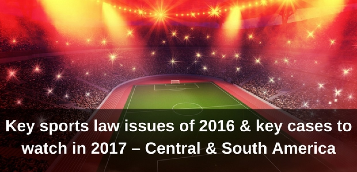 Central and South America - key sports law issues of 2016 and key sports law cases to watch in 2017 title image