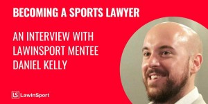 Becoming sports lawyer: an interview with LawInSport mentee Daniel Kelly