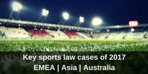 EMEA Asia and Australia Key Sports Law Issues 2017 Image