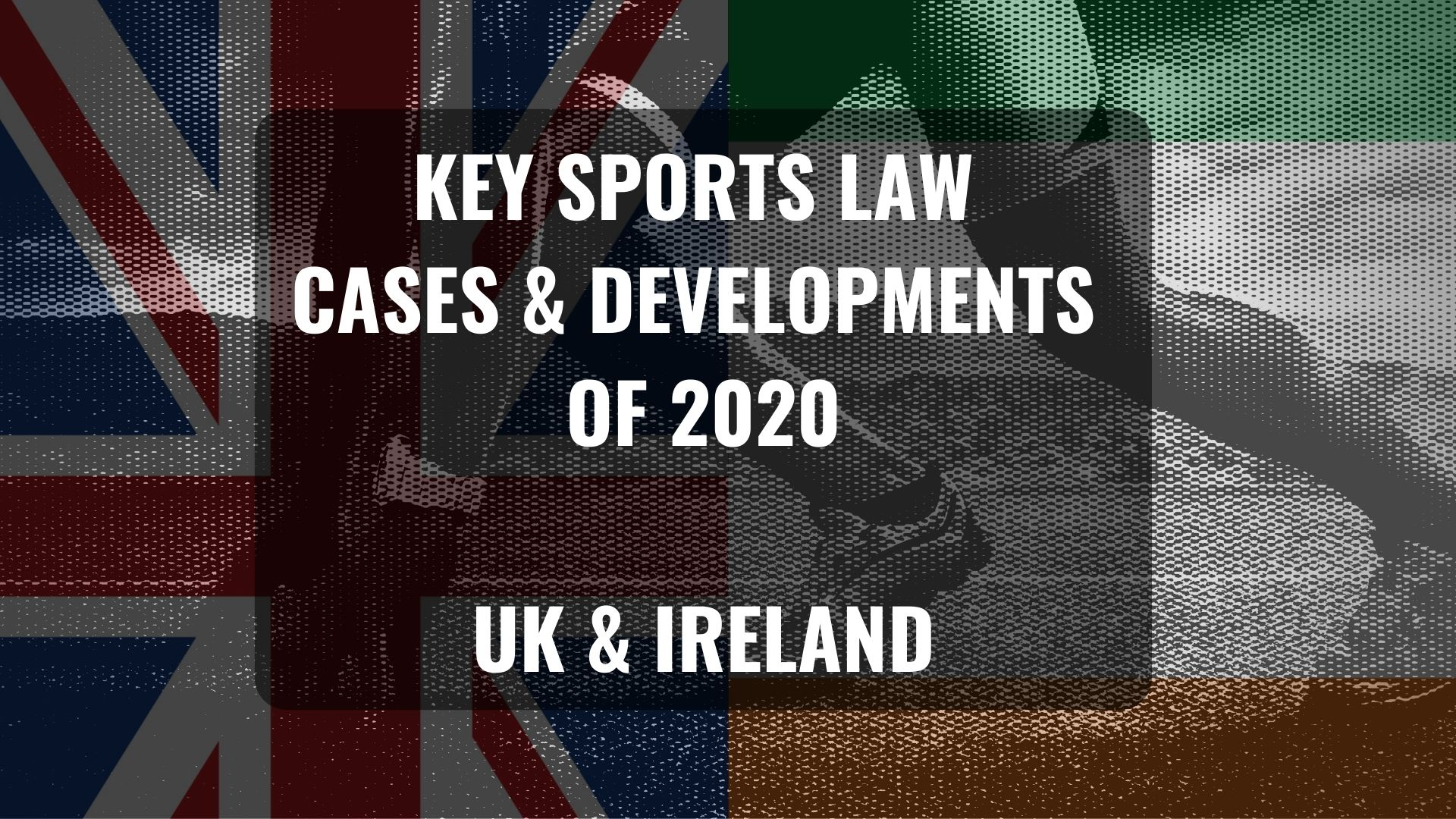 Key sports law cases and developments of 2020 – UK & Ireland