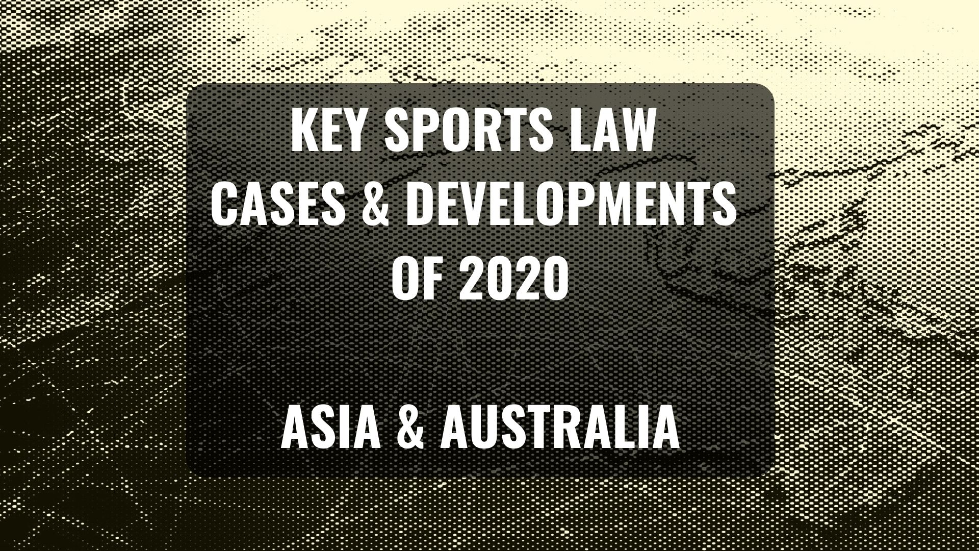 Key sports law cases and developments of 2020 – Africa, Asia & Australia