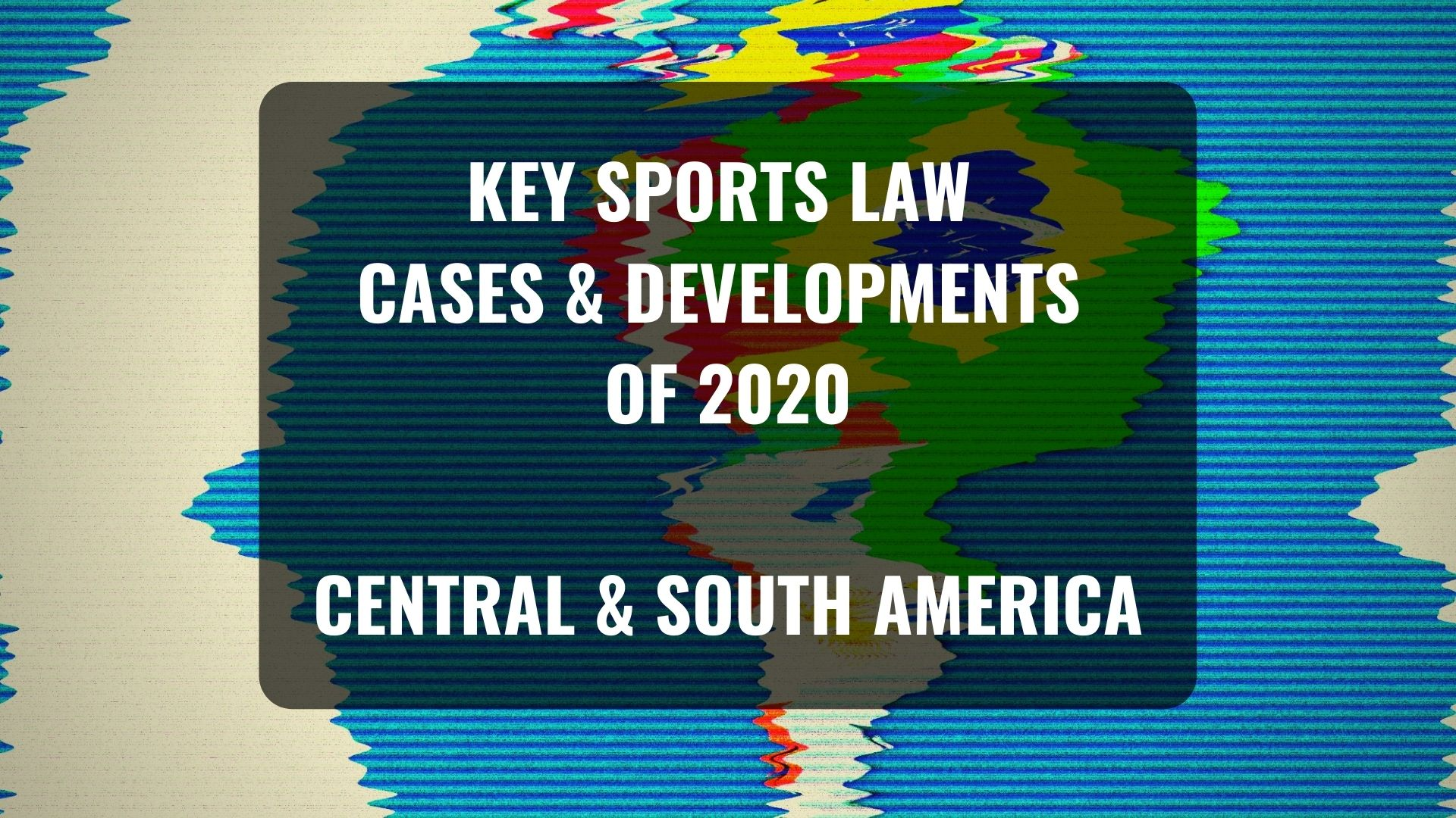 Key sports law cases and developments of 2020 – South America