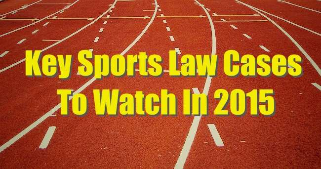 Key sports law cases and developments to watch in 2015