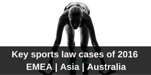 Title image Key sports law cases of 2016 - EMEA, Asia, Australia