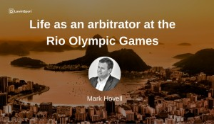 Life as a CAS arbitrator at the Rio Olympic Games - Mark Hovell