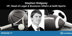Stephen Ridgway - VP, Head of Legal & Business Affairs at beIN Sports - Episode 77
