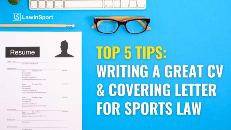 Top 5 Tips On Writing A Great CV & Covering Letter For Sports Law Applications